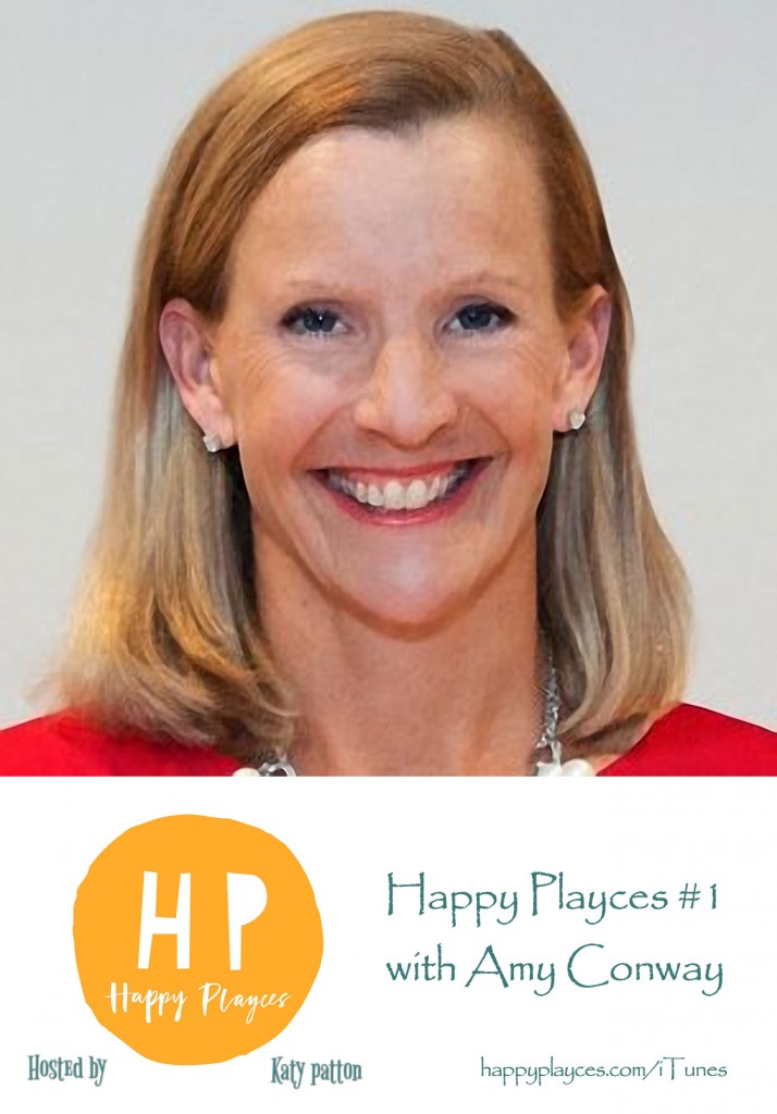 Happy Playces Podcast #1 ~ Amy Conway