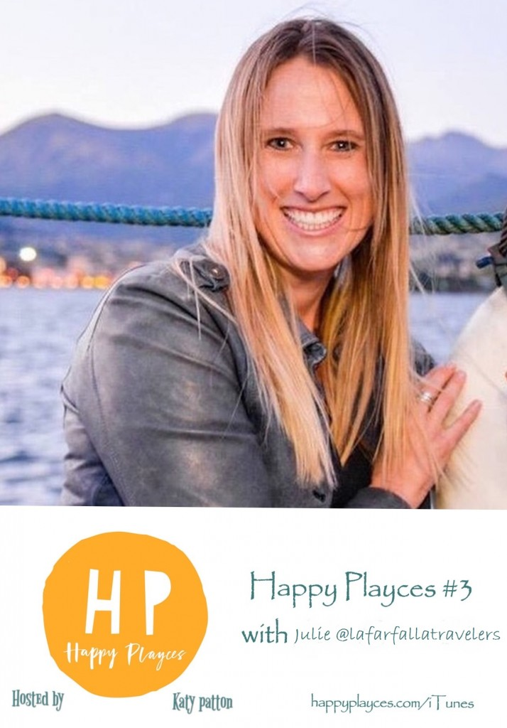 Happy Playces Podcast #3 ~ Julie S. @lafarfallatravellers
