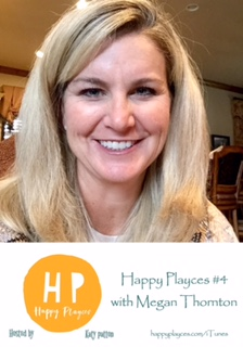 Happy Playces Podcast #4~ Megan Thornton