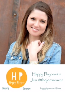 Happy Playces Podcast #27 with Jen @thejenweaver