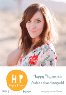 Happy Playces Podcast #29 with Ashlee @ashleegadd