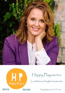 Happy Playces Podcast #30 with Lori @searchingformoments