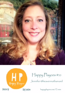 Happy Playces Podcast #35 with Jennifer @heavennotharvard