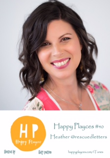 Happy Playces Podcast #40 with Heather @rescuedletters