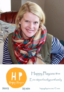 Happy Playces Podcast #44 with Erin @perfectlyportfamily