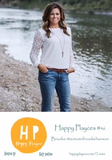 Happy Playces #46 with Brooke @autumnbrookehanson