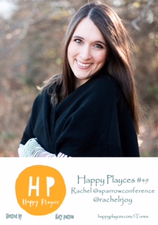 Happy Playces #49 with Rachel @sparrowconference / @racheljoy