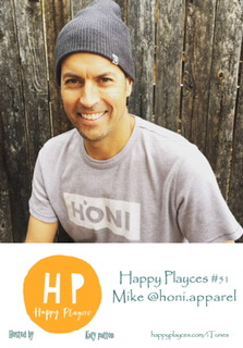Happy Playces Podcast #51 with Mike @honi.apparel