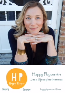 Happy Playces Podcast #53 with Jess @jessplusthemess